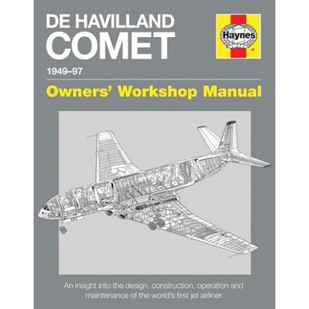 Owners' Workshop Manual: de Havilland Comet 1949-97: An Insight Into the Design, Construction, Operation and Maintenance of the World's First Jet Airliner (Operation And Maintenance Manual For Water Treatment Plant)