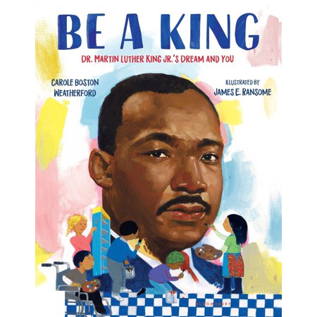 Be a King : Dr. Martin Luther King Jr.'s Dream and (A Tribute To Dr Martin Luther King)