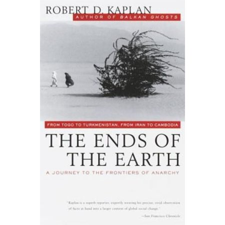 The Ends of the Earth: From Togo to Turkmenistan, from Iran to Cambodia, a Journey to the Frontiers of Anarchy