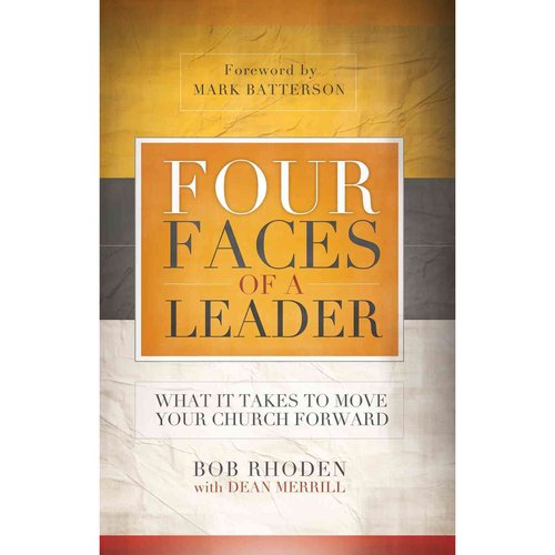 Four Faces of a Leader: What It Takes to Move Your Church Forward