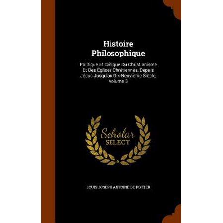 Histoire Philosophique : Politique Et Critique Du Christianisme Et Des Eglises Chretiennes, Depuis Jesus Jusqu