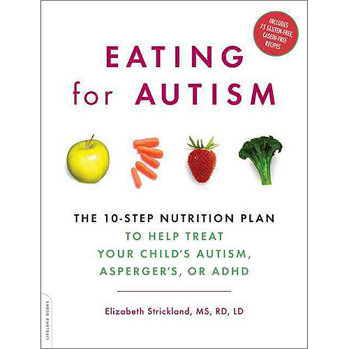 Eating for Autism: The 10-step Nutrition Plan, to Help Treat Your Child's Autism, Asperger's, or ADHD