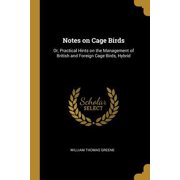 Notes on Cage Birds: Or, Practical Hints on the Management of British and Foreign Cage Birds, Hybrid Paperback