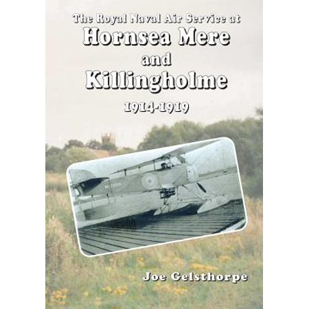 The Royal Naval Air Service at Hornsea Mere and Killingholme (1914-1919)