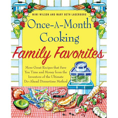 Once-A-Month Cooking Family Favorites : More Great Recipes That Save You Time and Money from the Inventors of the Ultimate Do-Ahead Dinnertime (Best Timer Cooking)
