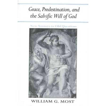 Grace  Predestination  And The Salvific Will Of God   New Answers To Old Questions