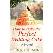 How To Bake The Perfect Wedding Cake (Home for the Holidays, Book 4) - eBook