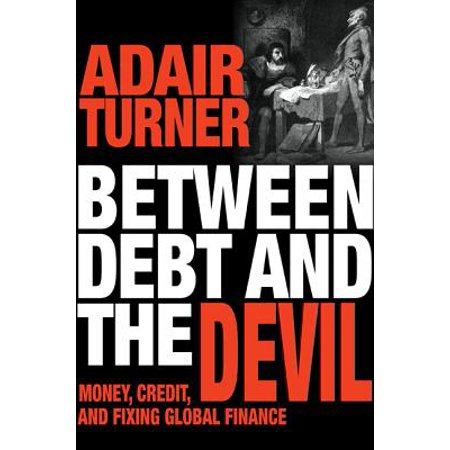 Between Debt and the Devil : Money, Credit, and Fixing Global (Settling Credit Card Debt With Bank Of America)