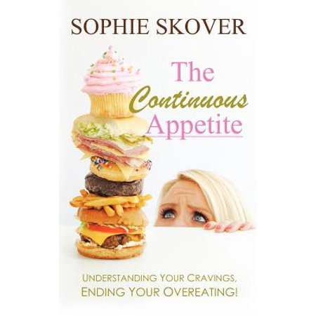 The Continuous Appetite : Understanding Your Cravings, Ending Your