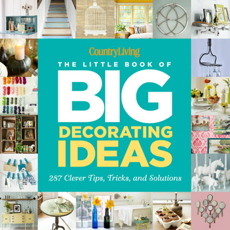 Country Living the Little Book of Big Decorating Ideas : 287 Clever Tips, Tricks, and Solutions - Clever Halloween Ideas For 2017