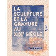 La Sculpture et la Gravure au XIXe sicle - eBook