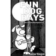 Fun Dog Days: True Tales of Funny Dog Experiences (Paperback)