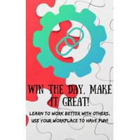 Win The Day, Make It Great!: Learn to Work Better with Others - eBook