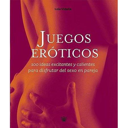 Juegos Eroticos  Erotic Toys  100 Ideas Calientes Y Excitantes Para Disfrutar Del Sexo En Pareja