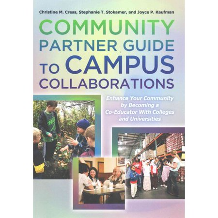 Community Partner Guide To Campus Collaborations  Enhance Your Community By Becoming A Co Educator With Colleges And Universities