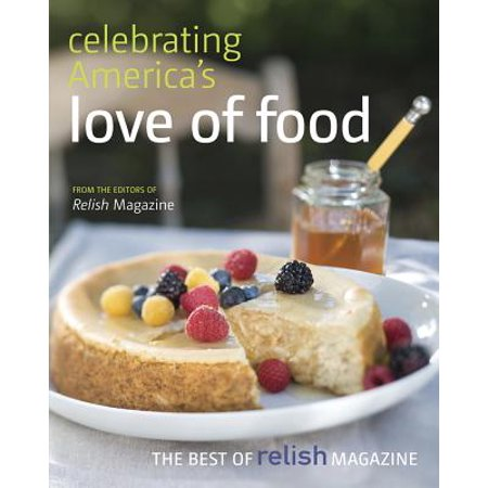 Celebrating America's Love of Food: The Best of Relish Magazine -