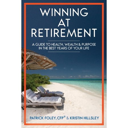 Winning at Retirement : A Guide to Health, Wealth & Purpose in the Best Years of Your (Best Phone For Business Purpose)