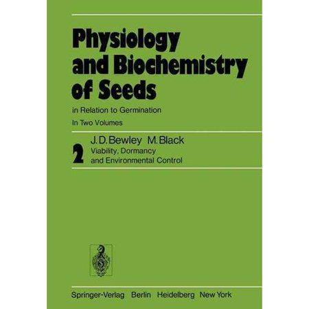 Physiology and Biochemistry of Seeds in Relation to Germination: Viability, Dormancy, and Environmental Control