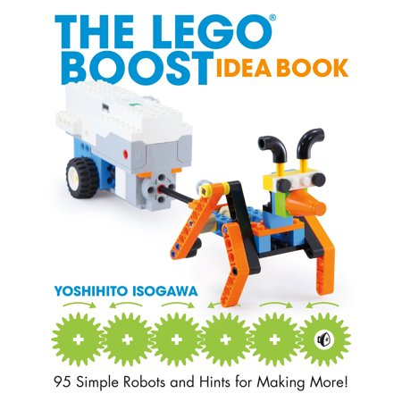 The LEGO BOOST Idea Book : 95 Simple Robots and Hints for Making More!