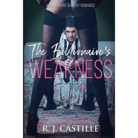 A Billionaire Bad Boy Romance: The Billionaire's Weakness (Paperback) (Ll Cool J Bad)