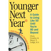 Younger Next Year : A Guide to Living Like 50 Until You're 80 and Beyond