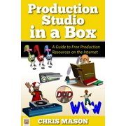 Production Studio in a Box: A Guide to Free Production Tools on the Internet - eBook
