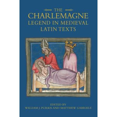 The Charlemagne Legend In Medieval Latin Texts