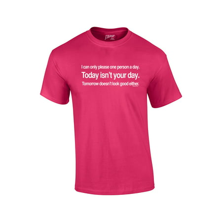 Can Only Please 1 Person A Day Funny T-shirt