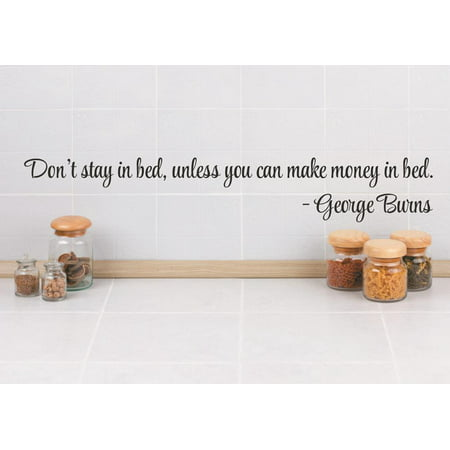 Vinyl Wall Decal Sticker   Dont Stay In Bed  Unless You Can Make Money In Bed    George Burns Life Quote 4X16 Inches