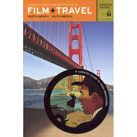 Film + Travel North America, South America : Traveling the World Through Your Favorite (A Map Of North America And South America)