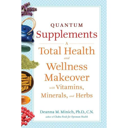 Quantum Supplements: A Total Health and Wellness Makeover With Vitamins Minerals, and Herbs