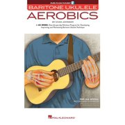 Baritone Ukulele Aerobics: For All Levels: From Beginner to Advanced (Other)