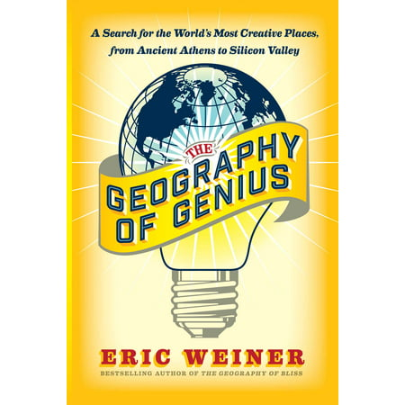 The Geography of Genius : A Search for the World's Most Creative Places from Ancient Athens to Silicon (10 Best Places To Visit In Athens)