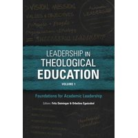 Leadership in Theological Education, Volume 1 : Foundations for Academic Leadership