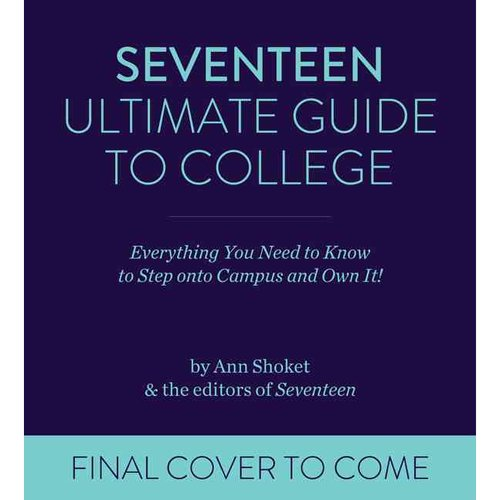 Seventeen Ultimate Guide to College: Everything You Need to Know to Walk Onto Campus and Own It!