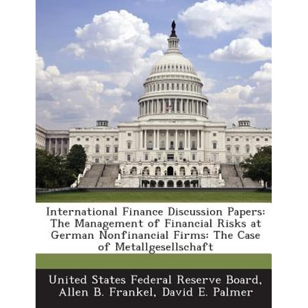 International Finance Discussion Papers : The Management of Financial Risks at German Nonfinancial Firms: The Case of (Best Risk Management Firms)