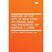History of the City of New York : Its Origin, Rise, and Progress / By Martha J. Lamb