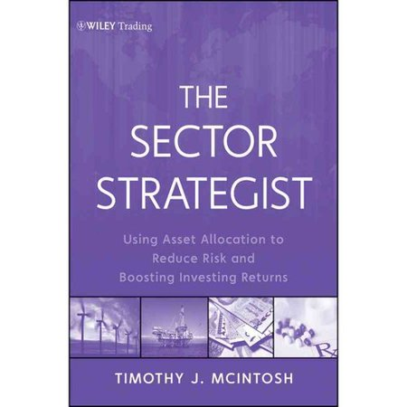 The Sector Strategist  Using New Asset Allocation Techniques To Reduce Risk And Improve Investment Returns