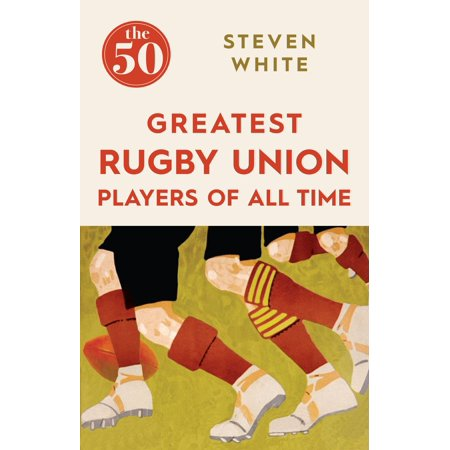 The 50 Greatest Rugby Union Players of All Time -