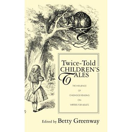 Twice-Told Childrens Tales: The Influence of Childhood Reading on Writers for Adults by