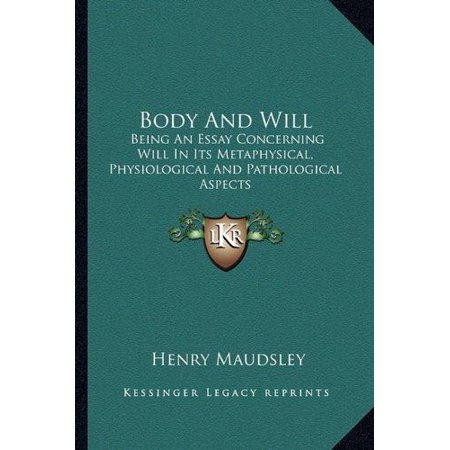 Body and Will: Being an Essay Concerning Will in Its Metaphysical, Physiological and Pathological Aspects - image 1 de 1