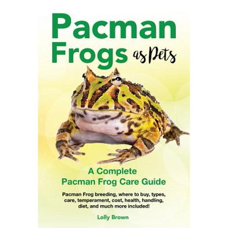 Pacman Frogs as Pets : Pacman Frog Breeding, Where to Buy, Types, Care, Temperament, Cost, Health, Handling, Diet, and Much More Included! a Complete Pacman Frog Care Guide - How Much Does Confetti Cost