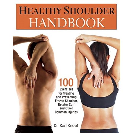 Healthy Shoulder Handbook : 100 Exercises for Treating and Preventing Frozen Shoulder, Rotator Cuff and Other Common