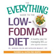 The Everything Guide To The Low-FODMAP Diet : A Healthy Plan for Managing IBS and Other Digestive Disorders