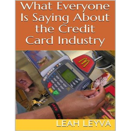 What Everyone Is Saying About the Credit Card Industry -