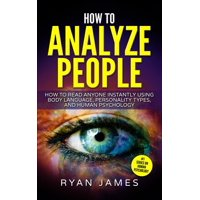 How to Analyze People: How to Read Anyone Instantly Using Body Language, Personality Types, and Human Psychology (How to Analyze People Series) (Volume 1) (Paperback)