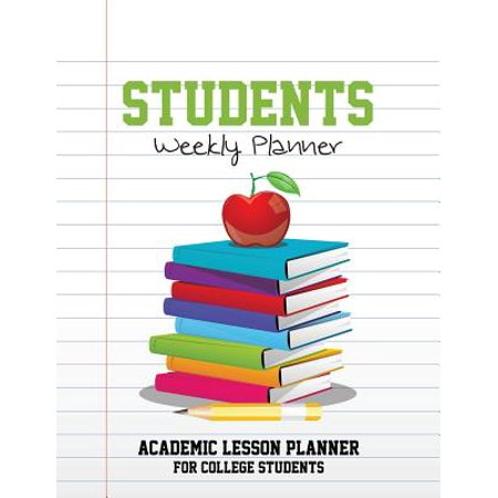 Students Weekly Planner : Academic Lesson Planner for College Students