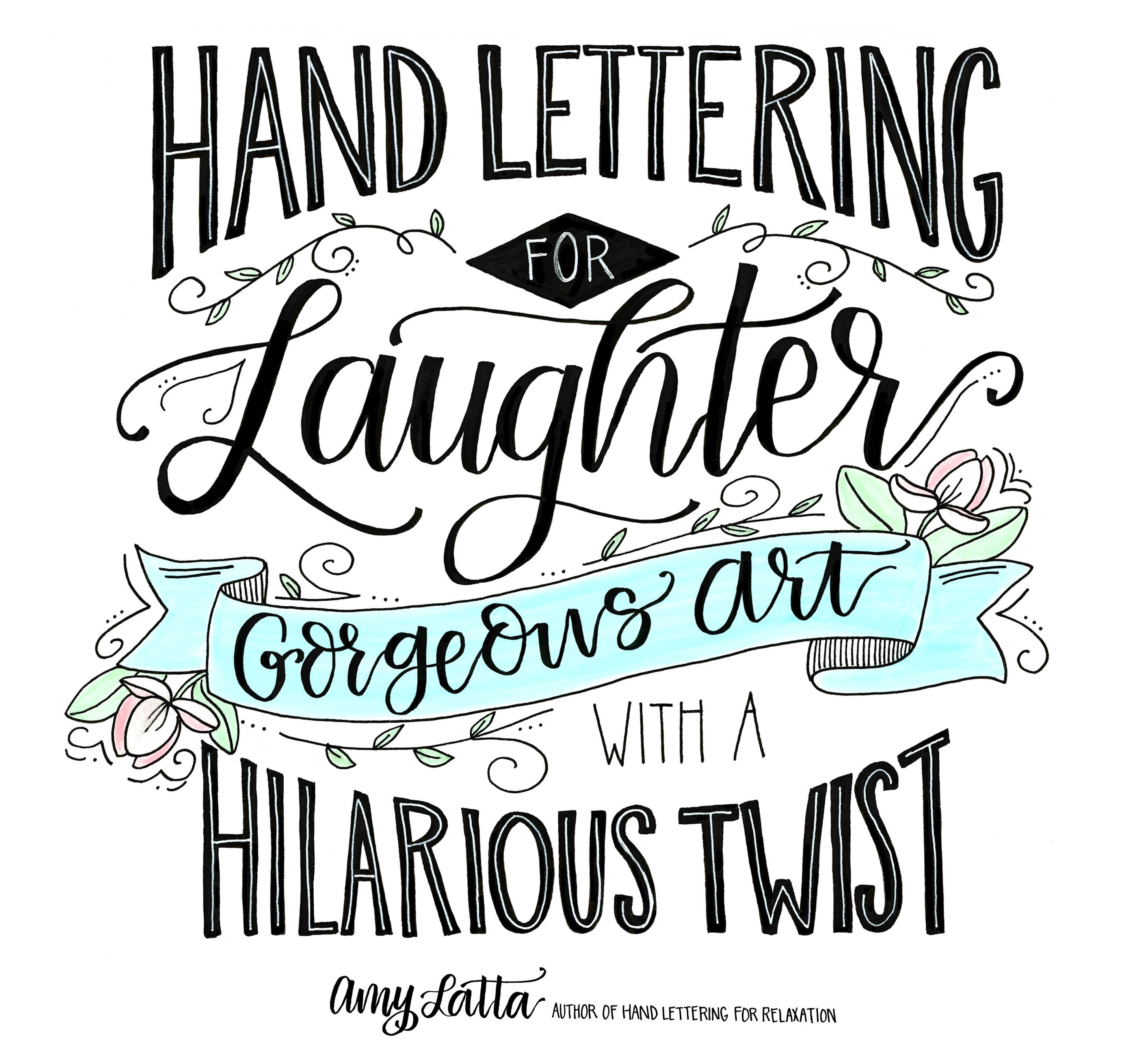 Hand Lettering for Laughter : Gorgeous Art with a Hilarious Twist