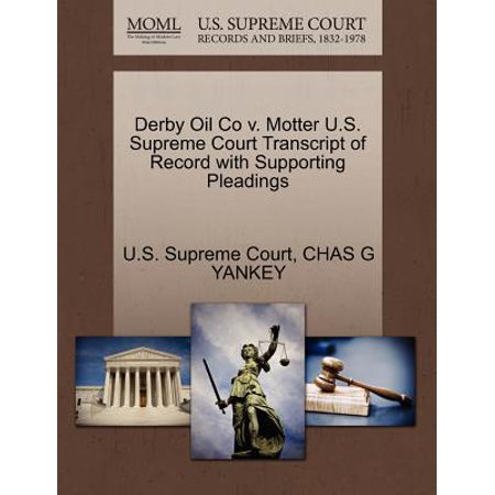 - Derby Oil Co V. Motter U.S. Supreme Court Transcript of Record with Supporting Pleadings