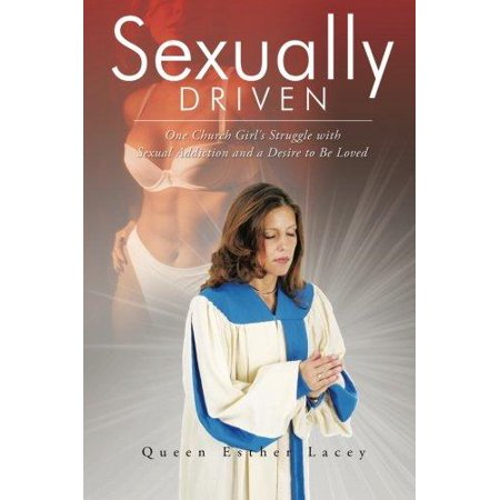 Sexually Driven: One Church Girl's Struggle with Sexual Addiction and a Desire to Be Loved - image 1 de 1